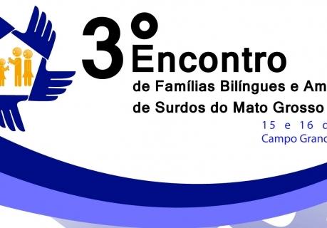 You are currently viewing 3° Encontro  de Famílias Bilíngues e Amigos de Surdos do Mato Grosso do Sul (Informe de parceiro)