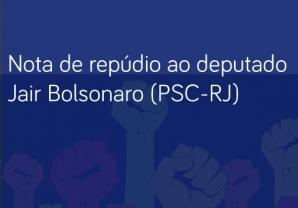 You are currently viewing Nota de repúdio ao deputado Jair Bolsonaro (PSC-RJ)