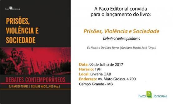 You are currently viewing Acontece no dia 06 de julho o lançamento do livro Prisões Violência e Sociedade