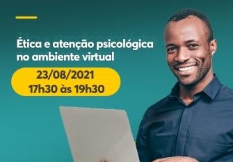 You are currently viewing Evento sobre  Ética e Atenção Psicológica no Ambiente Virtual acontece no dia 23/08