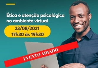You are currently viewing Evento Adiado: Ética e atenção psicológica no ambiente virtual,