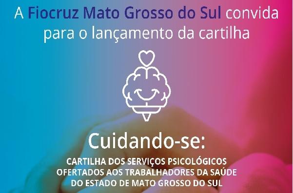 Read more about the article Fiocruz/MS lança o material digital Cuidando-se: Cartilha dos serviços psicológicos ofertados aos trabalhadores de saúde do estado de MS